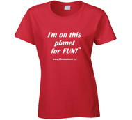 I'm on this planet for fun - Ladies t-Shirt - White Font
