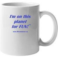 Image shows a white coffee cup with the words I'm on this planet for fun and the website www.lifesnotover.ca on it. in blue font.