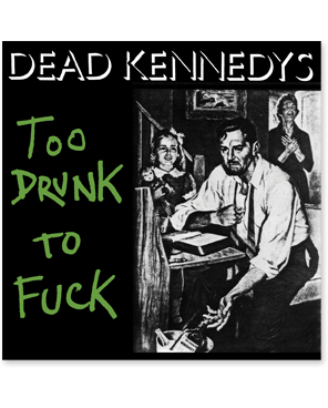 "Dead Kennedys ""Too Drunk"" Sticker"