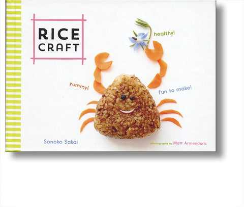 Rice Craft: Yummy! Healthy! Fun to Make!