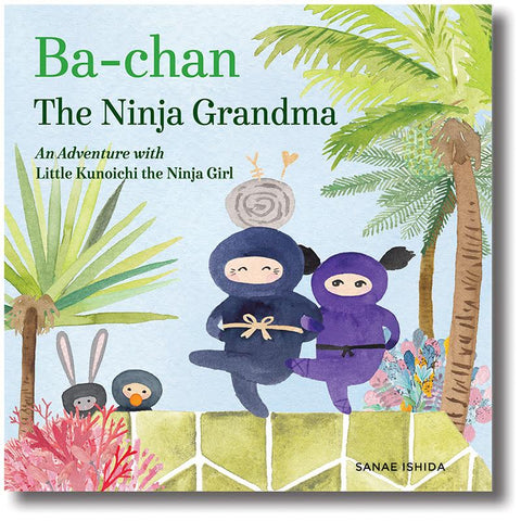 Ba-Chan The Ninja Grandma: An Adventure with Little Kunoichi the Ninja Girl