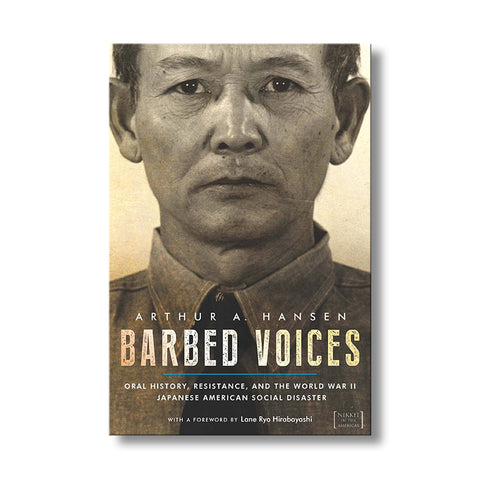 Barbed Voices--Oral History, Resistance, and the World War II Japanese American Social Disaster