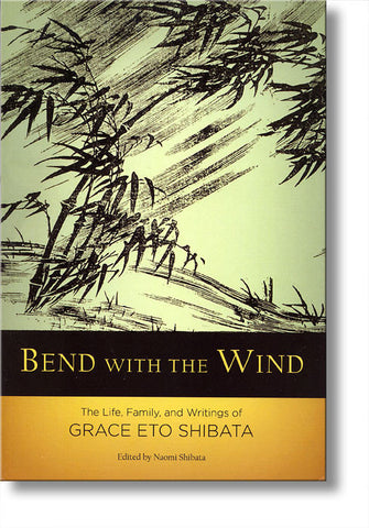 Bend with the Wind - The Life, Family, and Writings of Grace Eto Shibata