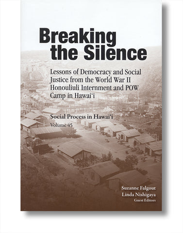 Breaking the Silence: Lessons of Democracy and Social Justice from the World War II Honouliuli Internment and POW Camp in Hawaii