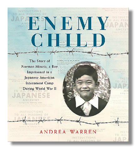Enemy Child--The Story of Norman Mineta, a Boy Imprisoned in a Japanese American Internment Camp During World War II