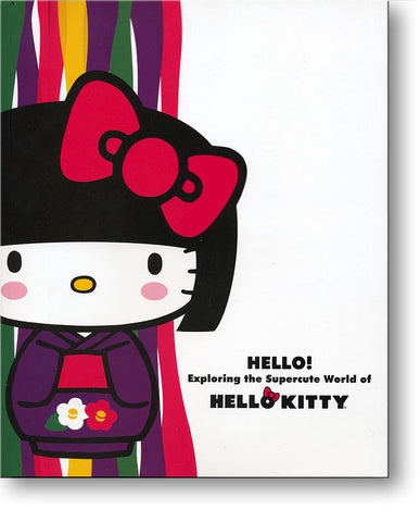 Hello! Exploring the Supercute World of Hello Kitty (Exhibition catalog)