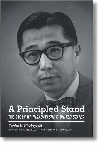 A Principled Stand: The Story of <i>Hirabayashi V. United States</i>