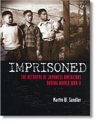 Imprisoned: The Betrayal of Japanese Americans during World War II