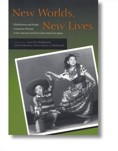 New Worlds, New Lives: Globalization and People of Japanese Descent in the Americas and from Latin America in Japan