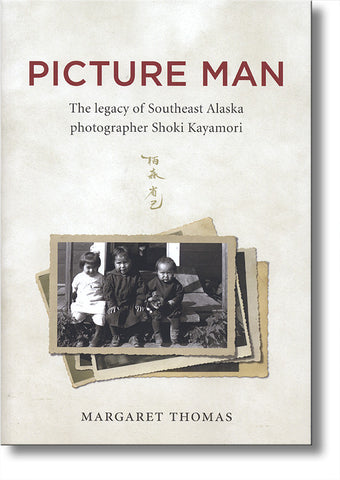 Picture Man-The Legacy of Southeast Alaska photographer Shoki Kayamori