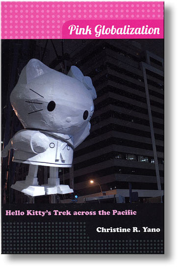 pink globalization hello kittys trek across the pacific by christine yano the spread of japanese cul The empire of harmlessness: hello kitty author of pink globalization: hello kitty's trek across the by anthropologist christine yano, author of pink.