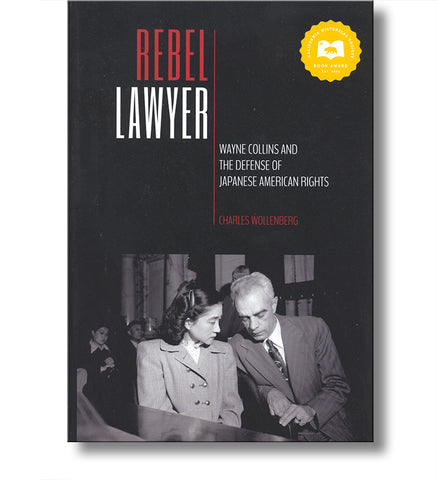 Rebel Lawyer: Wayne Collins and the Defense of Japanese American Rights
