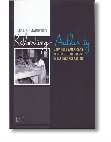 Relocating Authority: Japanese Americans Writing to Redress Mass Incarceration