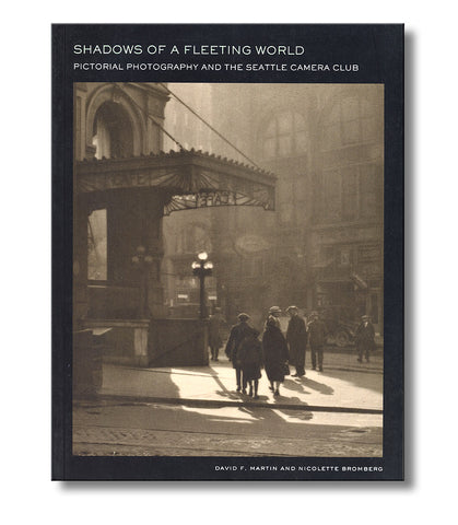 Shadows of a Fleeting World-Pictorial Photography and the Seattle Camera Club