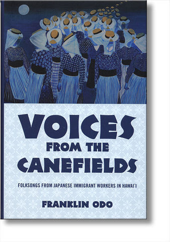 Voices from the Canefields - Folksongs from Japanese Immigrant Workers in Hawai'i