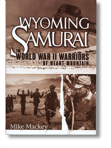 Wyoming Samurai: The World War II Warriors of Heart Mountain