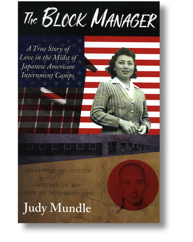 The Block Manager A True Story of Love in the Midst of Japanese American Internment Camps