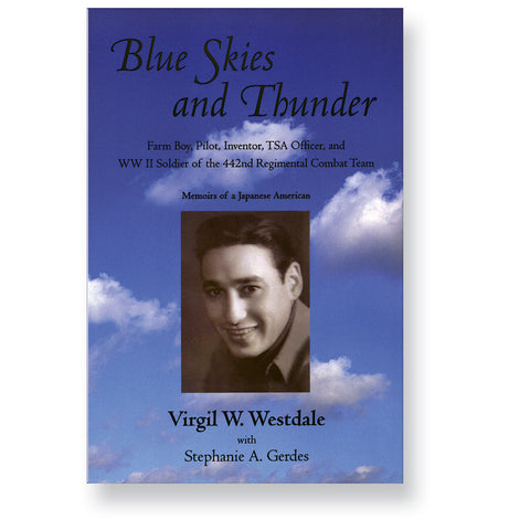 Blue Skies and Thunder--Farm Boy, Pilot, Inventor, TSA Officer, and WW II Soldier of the 442nd Regimental Combat Team