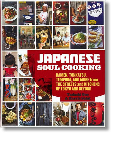 Japanese Soul Cooking--Ramen, Tonkatsu, Tempura, and More from the Streets and Kitchens of Tokyo and Beyond