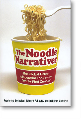 The Noodle Narrative: The Global Rise of an Industrial Food into the Twenty-First Century