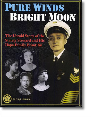 Pure Winds, Bright Moon, The Untold Story of the Stately Steward and His Hapa Family Beautiful