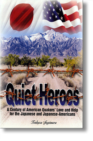 Quiet Heroes: A Century of American Quakers' Love and Help for the Japanese and Japanese-Americans
