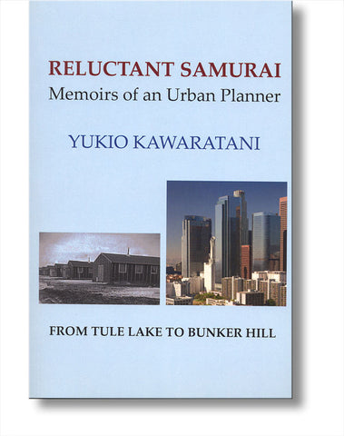 Reluctant Samurai: Memoirs of an Urban Planner, From Tule Lake to Bunker HIll