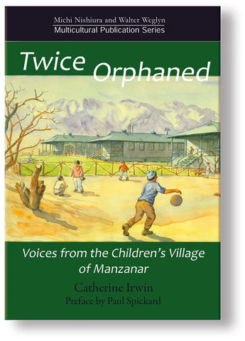 Twice Orphaned – Voices from the Children's Village of Manzanar