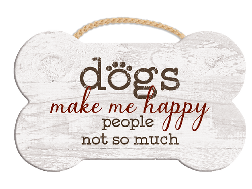 Dogs Make Me Happy Bone Sign