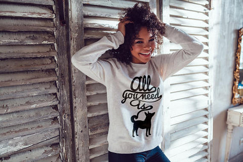 All You Need Is Dog Sweatshirt - Women's Sweatshirts Online