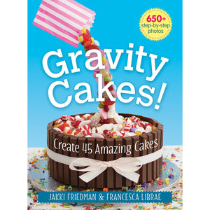 Gravity Cakes: Create 45 Amazing Cakes