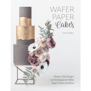 Wafer Paper Cakes: Modern Cake Designs and Techniques for Wafer Paper Flowers