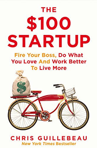 The $100 Startup: Fire Your Boss, Do What You Love and Work Better To Live More - eLocalshop
