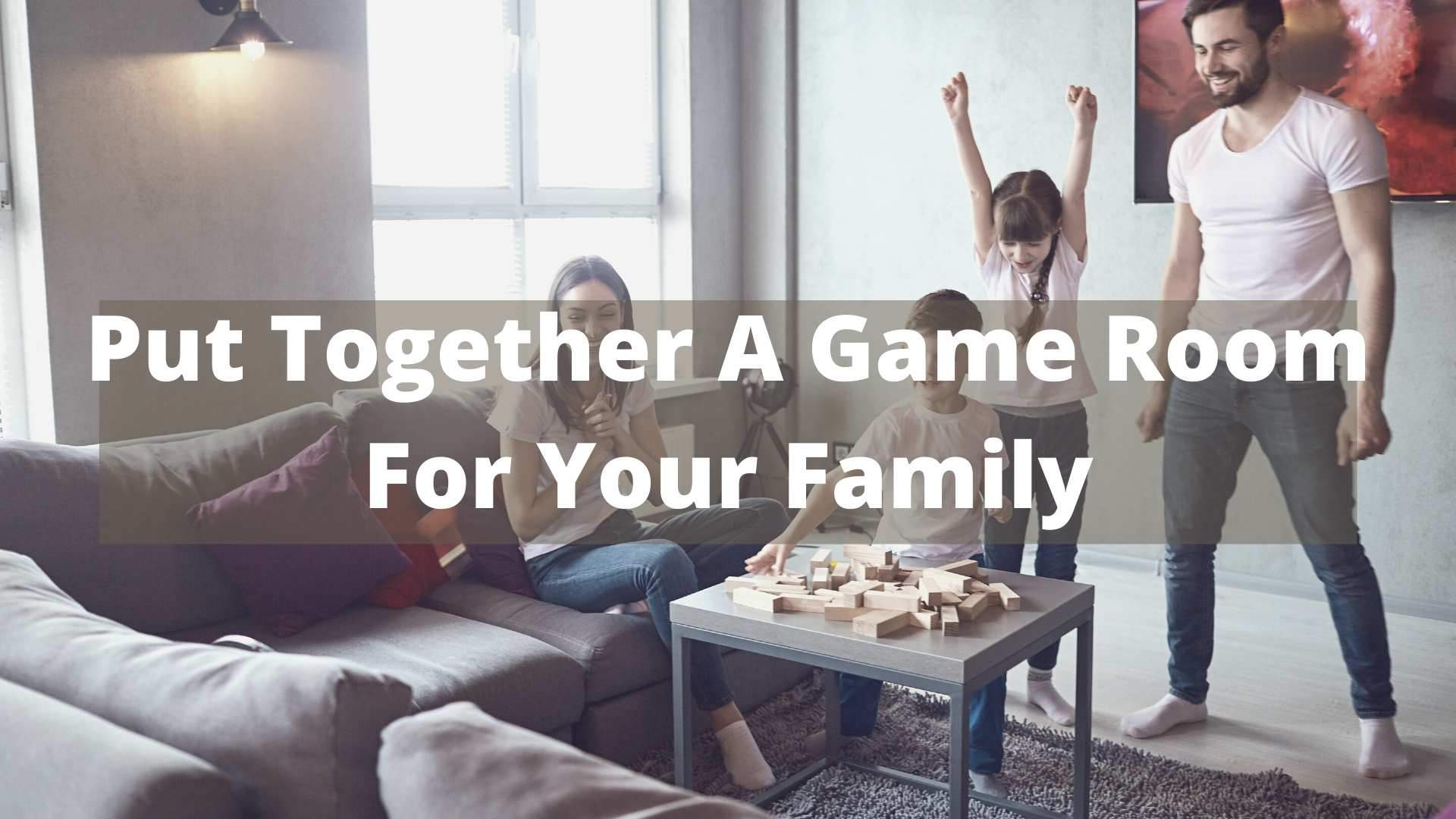 Put Together A Game Room For Your Family