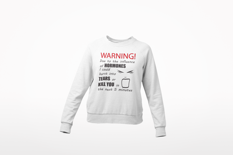 Warning Just Stay Away From Me Hormones Womans Sweatshirt