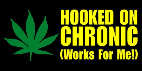 HOOKED ON CHRONIC (WORKS FOR ME!) Sticker