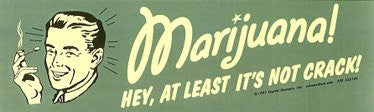 MARIJUANA - HEY AT LEAST IT'S NOT CRACK Sticker