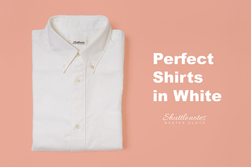 Perfect Shirts in white shuttle note master cloth 白シャツ 完璧なシャツ