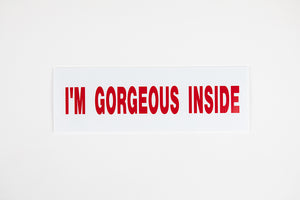 I'M GORGEOUS INSIDE SIGN – 6x18