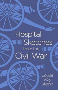 Hospital Sketches From The Civil War (Arc Classics)