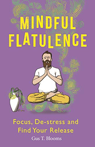 Mindful Flatulence: Find Your Focus, De-stress and Release