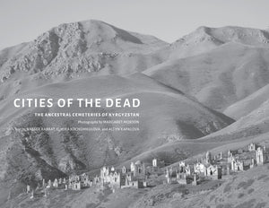 Cities of the Dead: The Ancestral Cemeteries of Kyrgyzstan