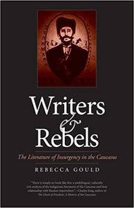 Writers and Rebels: The Literature of Insurgency in the Caucasus