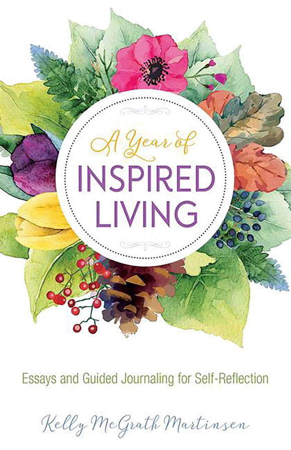 A Year of Inspired Living: Essays and Guided Journaling for Self-Reflection