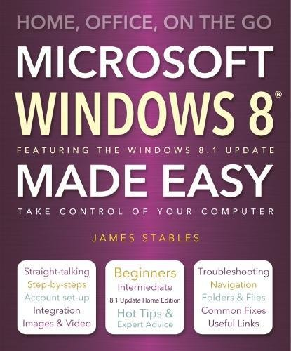 Microsoft Windows 8 Made Easy: Home, Office, On the Go