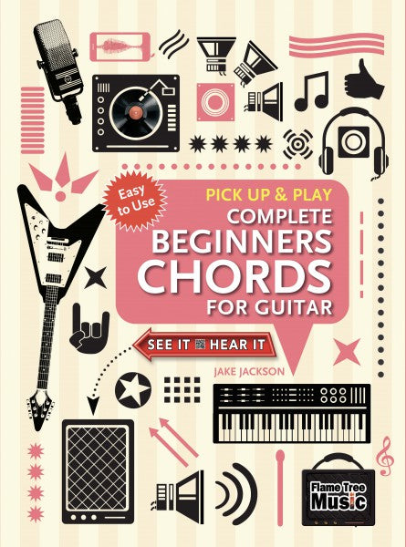 Complete Beginners Chords For Guitar (Pick Up & Play)