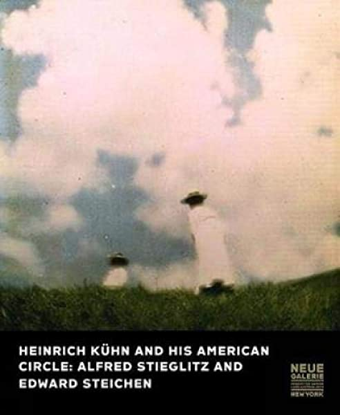 See all 2 images Heinrich Kuehn and His American Circle: Alfred Stieglitz and Edward Steichen