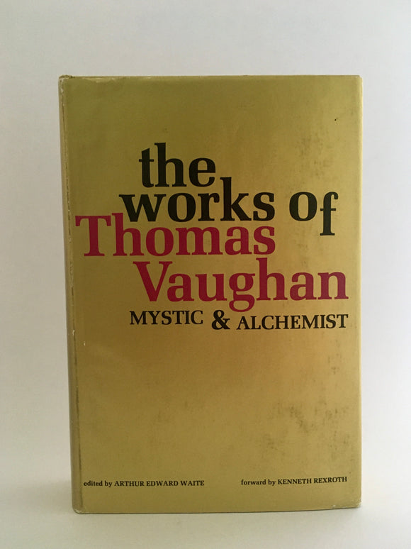 The Works of Thomas Vaughan, Mystic and Alchemist