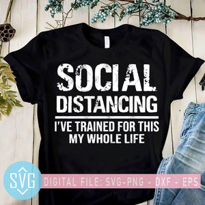 Social Distancing I've Trained For This My Whole Life SVG, Quotes SVG, Life SVG