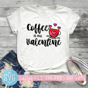 Coffee Is My Valentine Svg, Cute Valentines's Day Coffee Lover Svg, Valentine's Day Svg